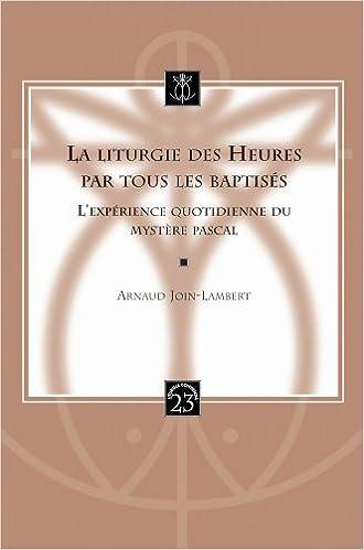 La Liturgie Des Heures Par Tous Les Baptises: L'Experience Quotidienne Du Mystere Pascal (Liturgia Condenda)