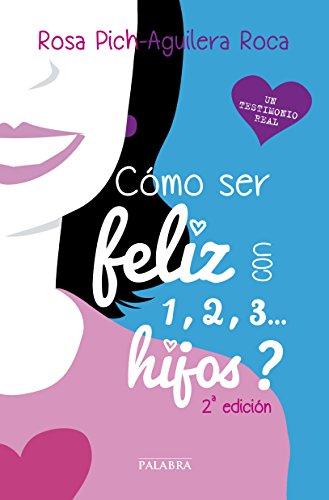Descargar Libro ¿cómo Ser Feliz Con 1, 2, 3... Hijos? Rosa Pich-aguilera Roca