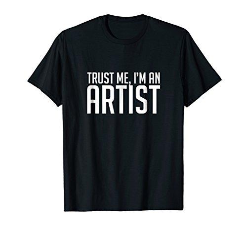 Trust Me I'm An Artist, Art, Designer, Funny, Gift - T-Shirt]()