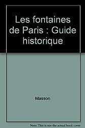 Les fontaines de Paris : Guide historique
