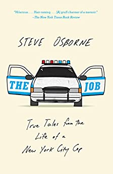 The Job: True Tales from the Life of a New York City Cop by [Osborne, Steve]