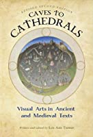 Caves to Cathedrals: Visual Arts in Ancient and Medieval Texts (Revised Second Edition) (Spanish Edition)