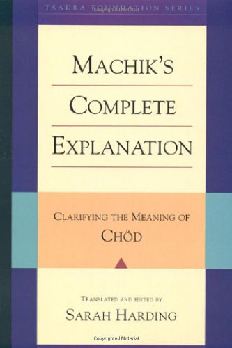 Machik's Complete Explanation: Clarifying the Meaning of Chod (Tsadra Foundation) ebook