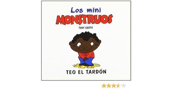Teo el Tardón, Mini Monstruos Mini Monstruos granica: Amazon.es: Garth, Tony: Libros