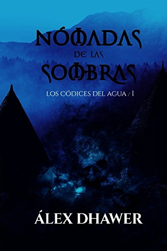Nómadas de las Sombras (Los Códices del Agua) Tapa blanda – 2 ago 2017 Álex Dhawer Independently published 1522003835 Fiction / Fantasy / Epic