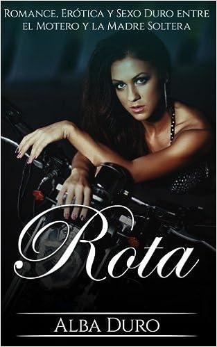 Rota: Romance, Erótica y Sexo Duro entre el Motero y la Madre Soltera: Volume 1 Novela Erótica y Romántica en Español: Amazon.es: Alba Duro: Libros