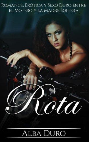 Rota: Romance, Erotica y Sexo Duro entre el Motero y la Madre Soltera (Novela Erotica y Romantica en Español) (Volume 1) (Spanish Edition) [Alba Duro] (Tapa Blanda)