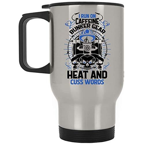 Funny Firefighters Travel Mug, I Run On Caffeine Bunker Gear Heat Mug, Great For Travel Or Camping (Travel Mug - Silver)
