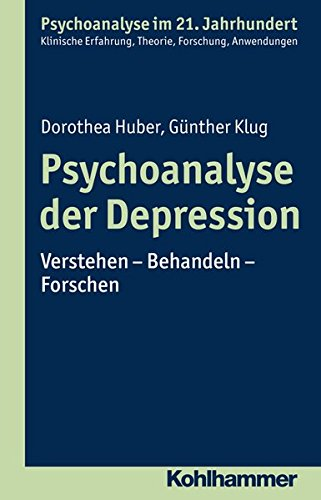 Psychoanalyse der Depression: Verstehen - Behandeln - Forschen (Psychoanalyse im 21. Jahrhundert)
