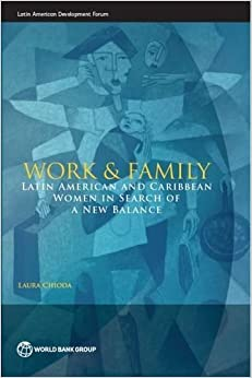Book Work and Family: Latin American and Caribbean Women in Search of a New Balance (Latin American Development Forum) by Laura Chioda (2016-05-12)