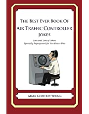 The Best Ever Book of Air Traffic Controller Jokes: Lots and Lots of Jokes Specially Repurposed for You-Know-Who