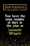 Planner: You Have The Same Number Of Days In The Year As Leonardo DiCaprio: Leonardo DiCaprio 2019 Planner