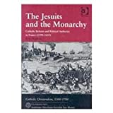 The Jesuits and the Monarchy--Catholic Reform and Political Authority in France (1590-1615)--Catholic Christendom, 1300-1700, Nelson, Eric, 8870413586