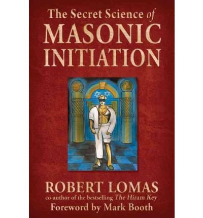 [ The Secret Science of Masonic Initiation [ THE SECRET SCIENCE OF MASONIC INITIATION ] By Lomas, Robert ( Author )Sep-01-2010 Hardcover ebook