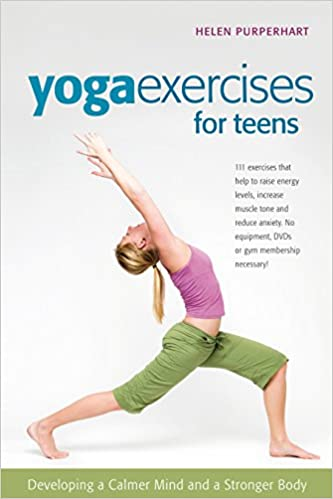Yoga Exercises for Teens: Developing a Calmer Mind and a ...