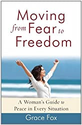 Moving from Fear to Freedom: A Woman's Guide to Peace in Every Situation by Grace Fox (2007-08-01)