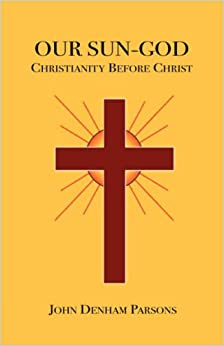Book Our Sun-God: Or Christianity Before Christ
