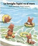 La famiglia Topini va al mare. Ediz. illustrata