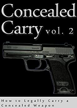 Concealed Carry: How to Legally Carry a Concealed Weapon (Concealed Carry Fundamentals Book 2) by [Pershing, John]
