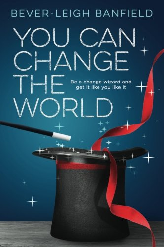 Read Online You Can Change The World: Be a change wizard and get it like you like it PDF