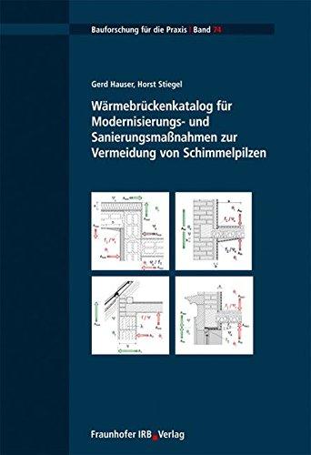 Wärmebrückenkatalog für Modernisierungs- und Sanierungsmaßnahmen zur Vermeidung von Schimmelpilzen. (Bauforschung für die Praxis)