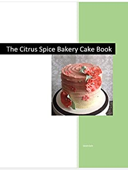 The Citrus Spice Bakery Cake Book by [Gale, Sarah]