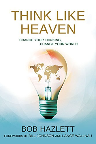 Think Like Heaven: Change Your Thinking Change Your World