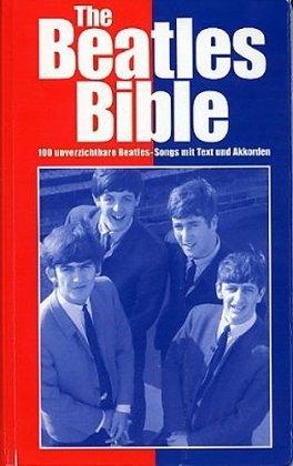The Beatles Bible - 100 unverzichtbare Beatles-Songs mit Text und Akkorden