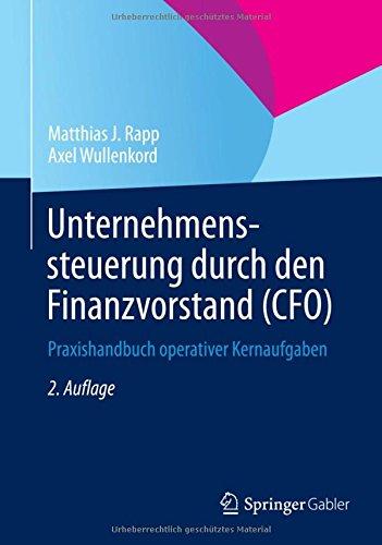 Unternehmenssteuerung durch den Finanzvorstand (CFO): Praxishandbuch operativer Kernaufgaben Gebundenes Buch – 23. Dezember 2014 Matthias J. Rapp Axel Wullenkord Springer Gabler 365804103X