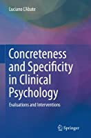 Concreteness and Specificity in Clinical Psychology: Evaluations and Interventions