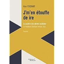 J'm'en étouffe de ire : La société et les dérives sociétales: La musique classique versus Jazz (BAU.BAUDELAIRE) (French Edition)