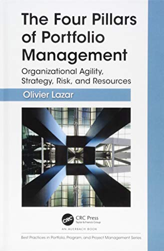 The Four Pillars of Portfolio Management: Organizational Agility, Strategy, Risk, and Resources (Best Practices in Portfolio, Program, and Project Management)