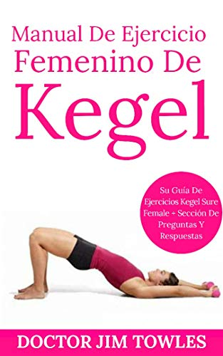 Manual De Ejercicio Femenino De Kegel (Spanish Edition ...