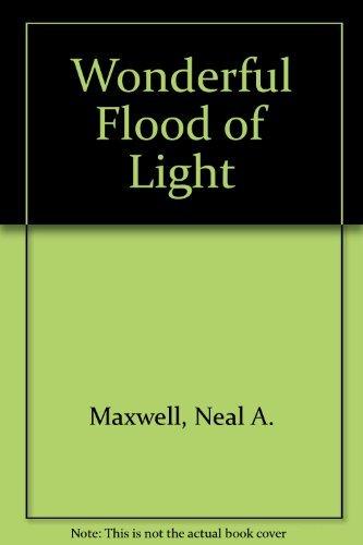 Wonderful Flood Of Light Neal Maxwell