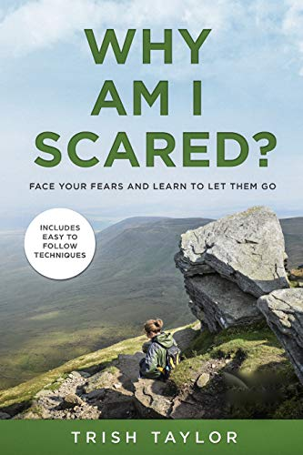 Book: Why Am I Scared? - Face Your Fears and Learn to Let Them Go by Trish Taylor