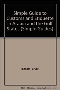 Simple Guide to Customs and Etiquette in Saudi Arabia and the Gulf States (Simple Guides: Customs and Etiquette) by Bruce Ingham (1994-11-04)