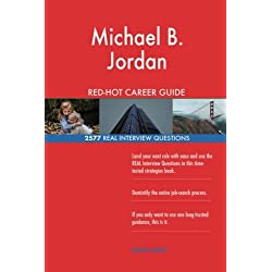 Michael B. Jordan RED-HOT Career Guide; 2577 REAL Interview Questions