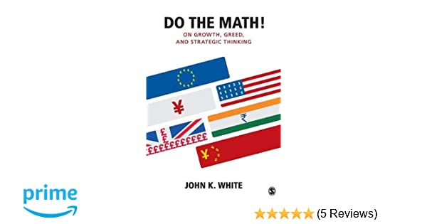 Do the Math!: On Growth, Greed, and Strategic Thinking