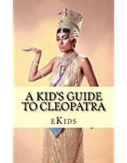 A Kid's Guide to Cleopatra: An Book Just for Kids