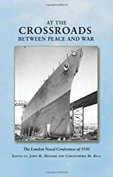 At the Crossroads Between Peace and War: The London Naval Conference of 1930