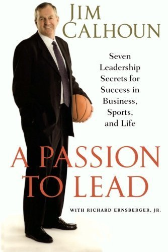 A Passion to Lead: Seven Leadership Secrets for Success in Business, Sports, and Life by Jim Calhoun (2008-09-16)