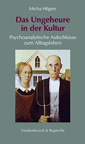 Das Ungeheure in der Kultur. Psychoanalytische Aufschlüsse zum Alltagsleben (Sammlung Vandenhoeck) (Hypomnemata)