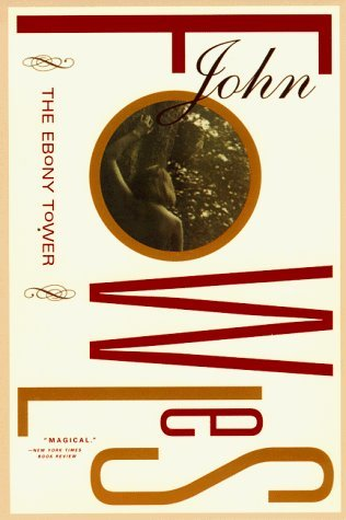 Ebony Tower (The Ebony Tower by Fowles, John published by Back Bay Books)