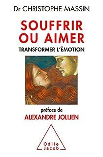 Souffrir ou aimer : transformer l'émotion, Massin, Christophe
