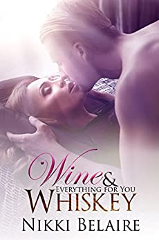 Wine & Whiskey: Everything for You - A Bad Boy Mobster Romance (Surviving Absolution Book 2) by [Belaire, Nikki]