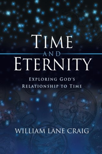 Time and Eternity: Exploring God's Relationship to Time [William Lane Craig] (Tapa Blanda)