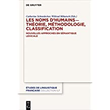 Les noms d'humains   ̶ théorie, méthodologie, classification: Nouvelles approches en sémantique lexicale (Études de linguistique française t. 4) (French Edition)