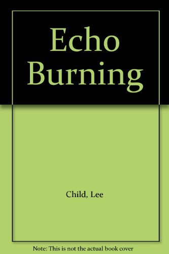 Echo Burning - A Jack Reacher Novel