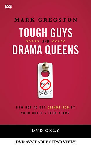 Tough Guy 2012 - Tough Guys and Drama Queens: How Not to Get Blindsided by Your Child's Teen Years