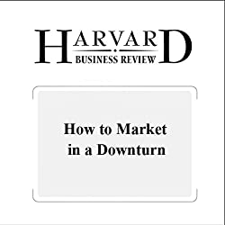 How to Market in a Downturn (Harvard Business Review)
